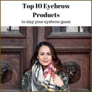 Melissa Mom with Style Top 10 Eyebrow Products to slay your eyebrow game