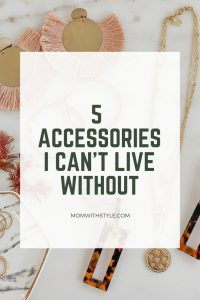 Melissa Mom with Style 5 Accessories I Can't Live Without